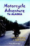 Motorcycle Adventure to Alaska Into the Wind