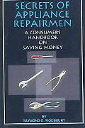 Secrets of Appliance Repairmen A Consumers Handbook on Saving Money