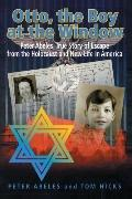 Otto, The Boy At The Window Peter Abeles True Story Of Escape From The Holocaust And New Lif...