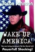 Wake Up America! You Are Being Destroyed By The Liberal Left