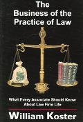 Business Of The Practice Of Law What Every Associate Should Know About Law Firm Life