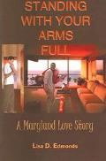 Standing With Your Arms Full A Maryland Love Story
