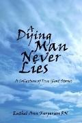Dying Man Never Lies A Collection Of True Ghost Stories