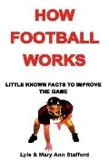 How Football Works Little Known Facts To Improve The Game
