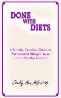 Done With Diets A Simple, Sensible Guide To Permanent Weight Loss And A Healthy Lifestyle