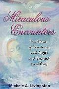Miraculous Encounters True Stories Of Experiences With Angels And Departed Loved Ones