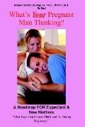What's Your Pregnant Man Thinking? A Roadmap For Expectant & New Mothers