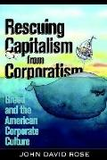Rescuing Capitalism From Corporatism Greed And The American Corporate Culture