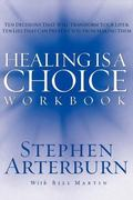 Healing Is a Choice Workbook 10 Decisions That Will Transform Your Life And 10 Lies That Can...