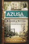 Azusa Street Mission And Revival The Birth of the Global Pentecostal Movement