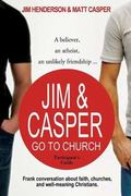 Jim and Casper Go to Church Participant's Guide : A Believer, an Atheist, an Unlikely Friend...