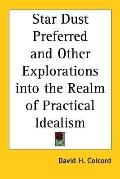 Star Dust Preferred and Other Explorations into the Realm of Practical Idealism