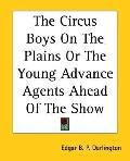Circus Boys On The Plains Or The Young Advance Agents Ahead Of The Show
