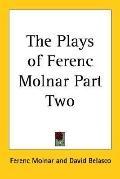 Plays of Ferenc Molnar, Vol. 2