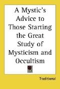 Mystic's Advice to Those Starting the Great Study of Mysticism and Occultism