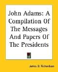 John Adams : A Compilation of the Messages and Papers of the Presidents
