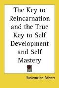 Key to Reincarnation and the True Key to Self Development and Self Mastery