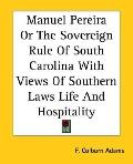 Manuel Pereira or the Sovereign Rule of South Carolina with Views of Southern Laws Life and ...