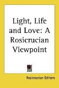 Light, Life and Love : A Rosicrucian Viewpoint