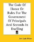 Code of Honor or Rules for the Government of Principals and Seconds in Duelling