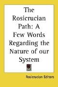 Rosicrucian Path : A Few Words Regarding the Nature of our System