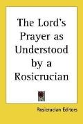 Lord's Prayer as Understood by a Rosicrucian