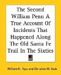 Second William Penn A True Account of Incidents That Happened along the Old Santa Fe Trail i...