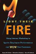 Light Their Fire Using Internal Marketing To Ignite Employee Performance And Wow Your Customers