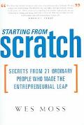 Starting from Scratch Secrets from 21 Ordinary People Who Made the Entrepreneurial Leap