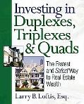 Investing in Duplexes, Triplexes, & Quads The Fastest And Safest Way to Real Estate Wealth