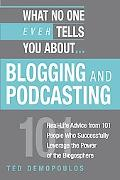 What No One Ever Tells You About Blogging And Podcasting Real-life Advice from 101 People Wh...