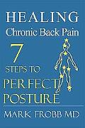 Healing Chronic Back Pain 7 Steps to Perfect Posture