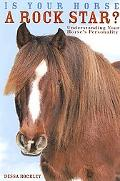 Is Your Horse a Rock Star? : Understanding Your Horse's Personality