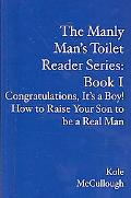The Manly Man's Toilet Reader Series:  Book I: Congratulations, It's a Boy!  How to Raise Yo...