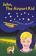John, The Airport Kid: A Magical Adventure