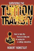 Surviving The Tuition Travesty: Taking the Financial Sting Out of Paying for a College Educa...