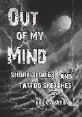 Out of My Mind: Short Stories and Tattoo Sketches