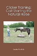 Clicker Training: Colt Starting the Natural Horse : Colt Starting the Natural Horse