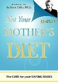 Not Your Mother's Diet: The Cure for Your Eating Issues