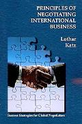 Principles of Negotiating International Business: Success Strategies for Global Negotiators