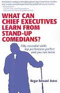 What Can Chief Executives Learn From Stand-up Comedians?: Fifty essential skills top perform...