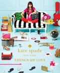 Kate Spade New York: Things We Love: Twenty Years of Inspiration, Intriguing Bits and Other ...