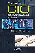 The Effective CIO: How to Achieve Outstanding Success through Strategic Alignment, Financial...