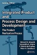 Integrated Product and Process Design and Development: The Product Realization Process, Seco...