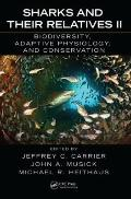 Sharks and Their Relatives II: Biodiversity, Adaptive Physiology, and Conservation (Marine B...