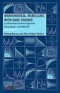 Mathematical Modelling with Case Studies: A Differential Equations Approach using Maple and ...