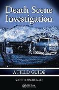 Death Scene Investigations: A Field Guide