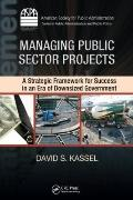 Managing Public Sector Projects: A Strategic Framework for Success in an Era of Downsized Go...
