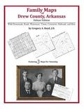 Family Maps of Drew County, Arkansas, Deluxe Edition : With Homesteads, Roads, Waterways, To...