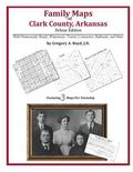 Family Maps of Clark County, Arkansas, Deluxe Edition : With Homesteads, Roads, Waterways, T...